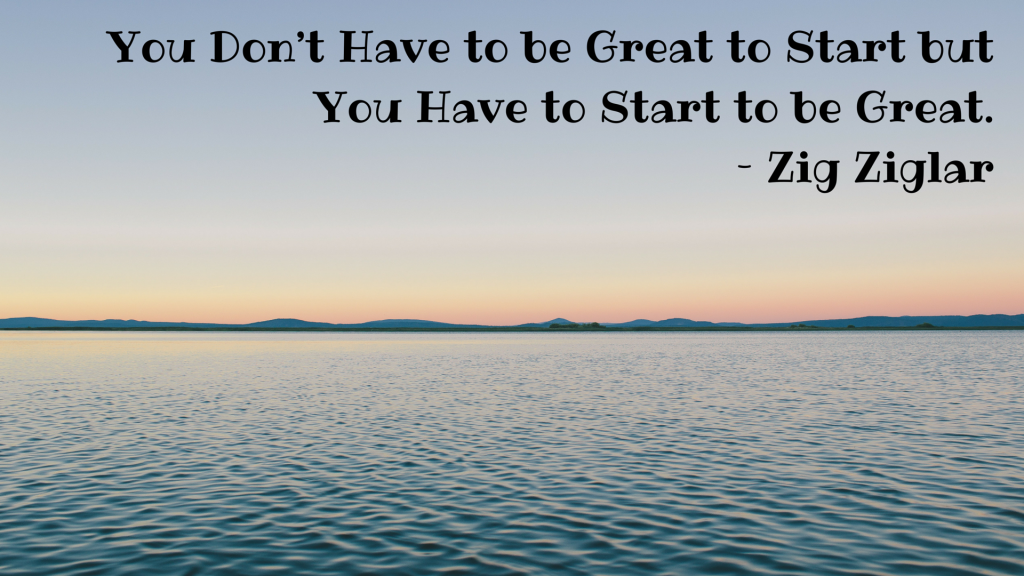 You Don't Have to be Great to Start but
